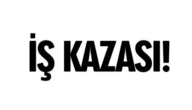 İŞ KAZASI…