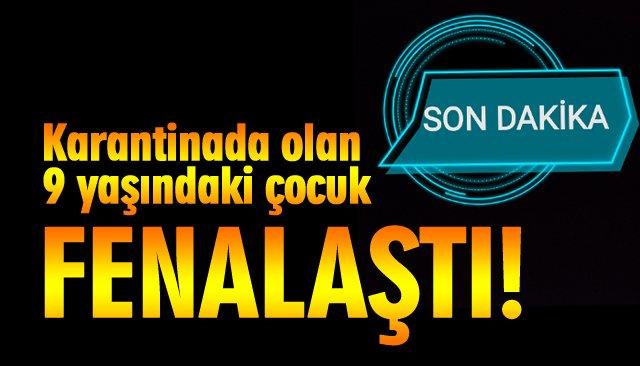 KARANTİNADAKİ KOVİD-19 HASTASI ÇOCUK HASTANEYE KALDIRILDI!