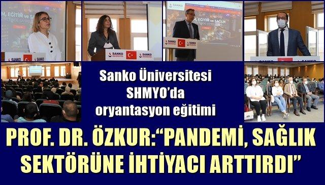 """PROF. DR. ÖZKUR:""""PANDEMİ, SAĞLIK SEKTÖRÜNE İHTİYACI ARTTIRDI"""""""