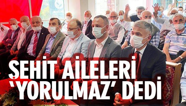 ŞEHİT AİLELERİ 'YORULMAZ' DEDİ