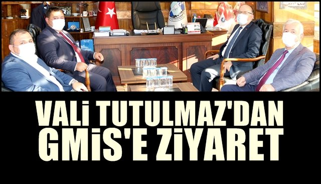 VALİ TUTULMAZ'DAN GMİS'E ZİYARET