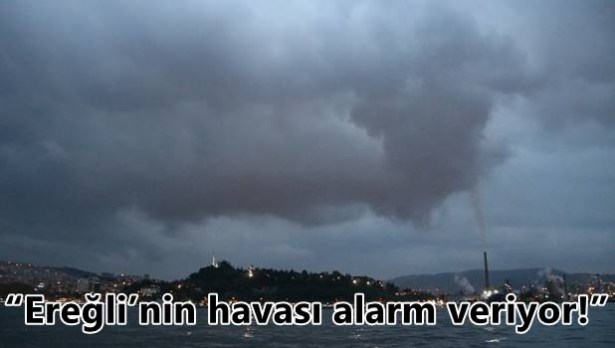Ereğli Belediyesi: ´Ereğli´nin havası alarm veriyor!´